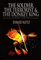 The Soldier, the Terrorist and the Donkey King - The Other Perspective: A First Century Novel