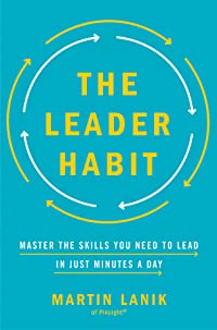 The Leader Habit: Master the Skills You Need to Lead—In Just Minutes a Day