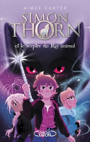 Simon Thorn et le sceptre du Roi animal by Aimee Carter