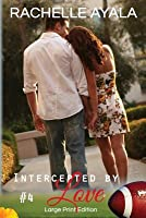 Intercepted by Love: Part Four (Large Print Edition): A Football Romance