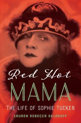 Red Hot Mama The Life of Sophie Tucker