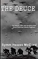 The Deuce: The Heroism and Valor of the 502nd Parachute Infantry Regiment during WW II