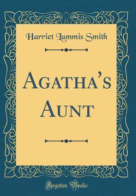 Agathas Aunt  by  Harriet Lummis Smith