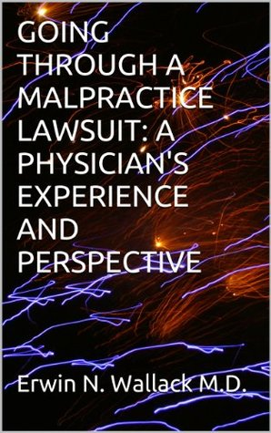 GOING THROUGH A MALPRACTICE LAWSUIT: A PHYSICIAN'S EXPERIENCE AND PERSPECTIVE