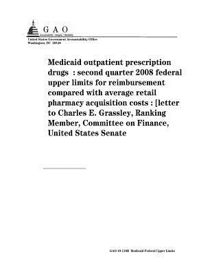 Medicaid Outpatient Prescription Drugs: Second Quarter 2008 Federal Upper Limits for Reimbursement Compared with Average Retail Pharmacy Acquisition Costs: [Letter to Charles E. Grassley, Ranking Member, Committee on Finance, United States Senate