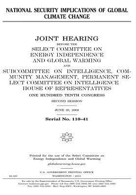 National Security Implications of Global Climate Change: Joint Hearing Before the Select Committee on Energy Independence and Global Warming and Subcommittee on Intelligence Community Management, Permanent Select Committee on Intelligence, House of Repres