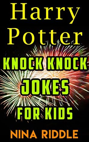 Harry Potter Knock Knock Jokes For Kids The Unofficial Book Of Funny Laugh Out Loud Harry Potter Knock Knock Jokes By Nina Riddle