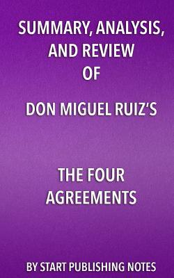 Summary, Analysis, and Review of Don Miguel Ruiz's the Four Agreements: A Practical Guide to Personal Freedom (a Toltec Wisdom Book)