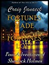 Fortunes Made & Fortunes Lost: The Further Adventures of Sherlock Holmes