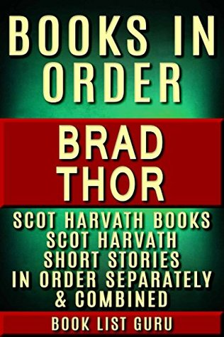 Brad Thor Books in Order: Scot Harvath series, Scot Harvath short stories, and Athena Project, plus a Brad Thor biography. (Series Order Book 23)