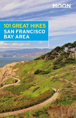 Moon 101 Great Hikes San Francisco Bay Area (Moon Outdoors), 6th Edition