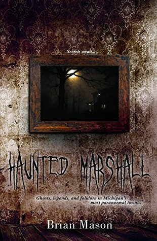 Haunted Marshall: Ghosts, legends and folklore in Michigan's most paranormal town (Brian Mason's Haunted Travels Book 1)