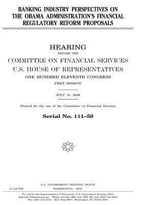 Banking Industry Perspectives on the Obama Administration's Financial Regulatory Reform Proposals