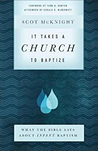 It Takes a Church to Baptize: What the Bible Says about Infant Baptism