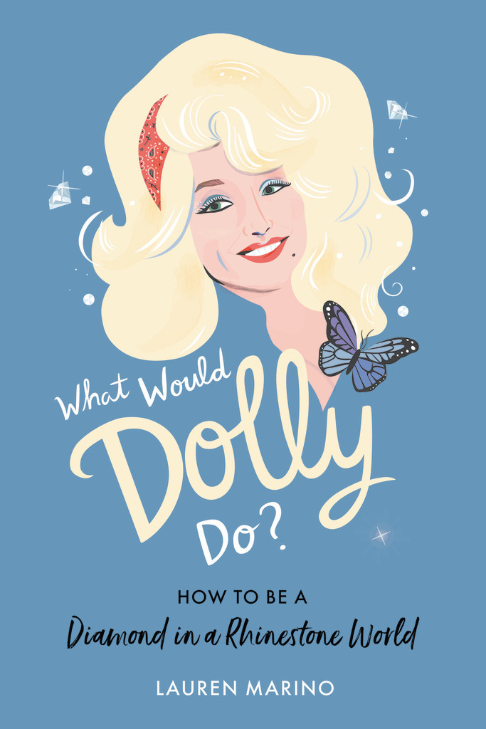 What Would Dolly Do How to Be a Diamond in a Rhinestone World