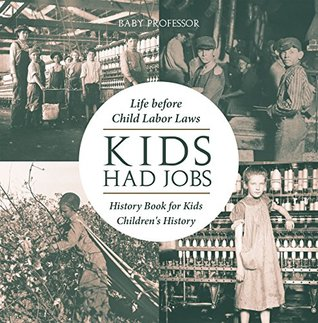 Kids Had Jobs : Life before Child Labor Laws - History Book for Kids   Children's History