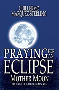Praying for an Eclipse: Mother Moon