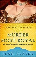 Murder Most Royal (Tudor Saga, #5)
