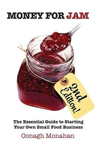 Money for Jam 2e: The Essential Guide to Starting Your Own Small Food Business, 2nd edition