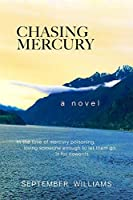 Chasing Mercury: In the time of Mercury Poisoning Loving Someone Enough to Let Them Go is for Cowards (Chasing Mercury Toxic Trilogy)