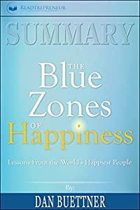 Summary: The Blue Zones of Happiness: Lessons from the World's Happiest People