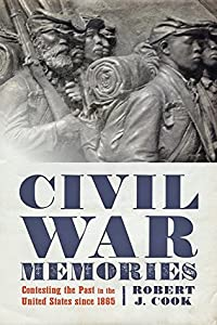 Civil War Memories: Contesting the Past in the United States since 1865