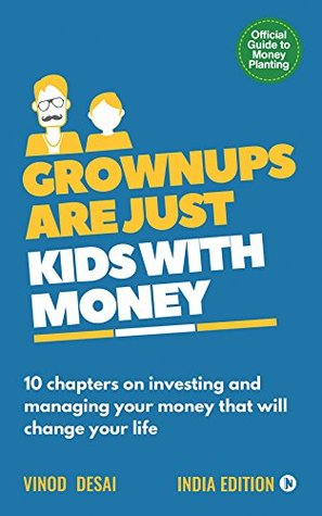 Grownups are Just Kids with Money by Vinod  Desai
