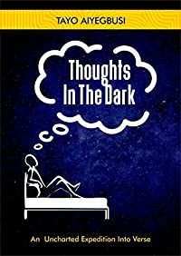 Thoughts In The Dark: An Uncharted Expedition Into Verse