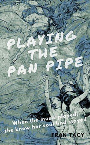 Playing the Pan Pipe: When the music played, she knew her soul had stayed (Erotica Myths & Legends Book 3)