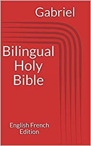 Bilingual Holy Bible: English French Edition