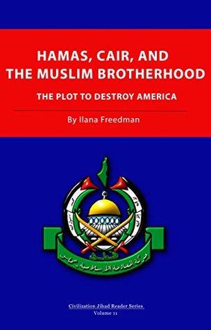 Hamas, CAIR and the Muslim Brotherhood: The Plot to Destroy America (Civilization Jihad Reader Series Book 11)