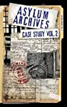 Asylum Archives Case Study Vol. 2: True Accounts from the Insane