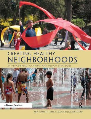Creating Healthy Neighborhoods Evidence-Based Planning and Design Strategies