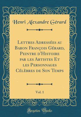 Lettres Adress Es Au Baron Fran Ois G Rard Peintre D