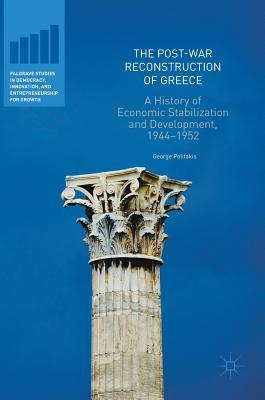 The Post-War Reconstruction of Greece A History of Economic Stabilization and Development, 1944-1952