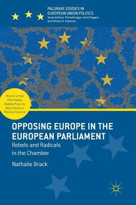 Opposing Europe in the European Parliament Rebels and Radicals in the Chamber