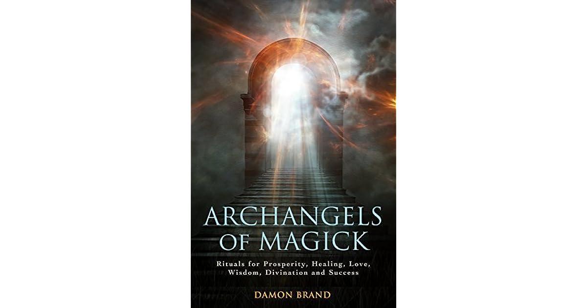 Archangels of Magick: Rituals for Prosperity, Healing, Love