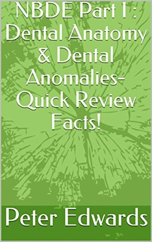 NBDE Part I : Dental Anatomy, Occlusion, and Anomalies