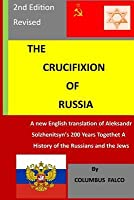 The Crucifixion of Russia: A History of the Russians and the Jews a New English Translation of Solzhenitsyn's 200 Years Together