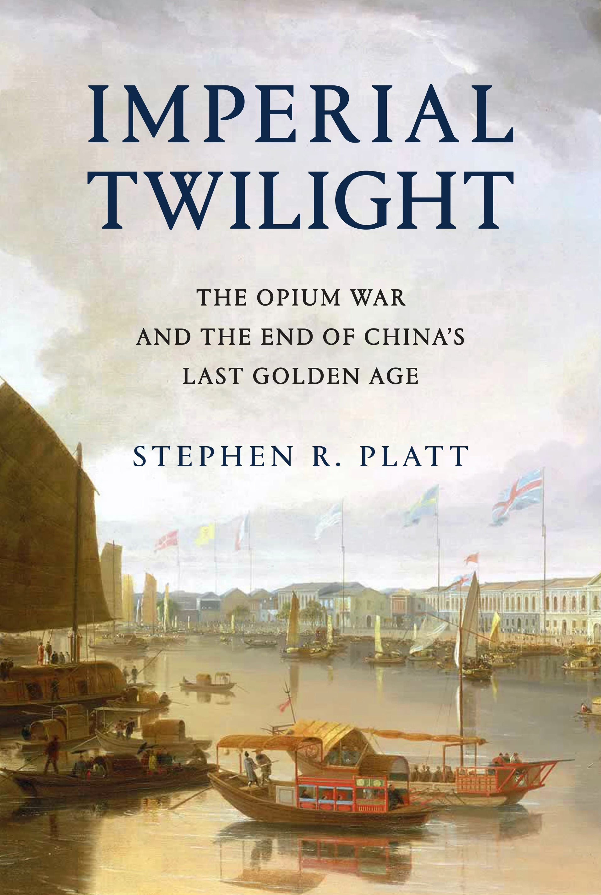 Imperial Twilight The Opium War and the End of China's Last Golden Age