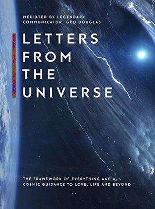 Letters From The Universe: The Framework of Everything and a Cosmic