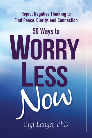 50 Ways to Worry Less Now: Reject Negative Thinking to Find Peace, Clarity, and Connection