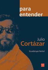 Julio Cortázar (coleccion Para Entender) (Spanish Edition)