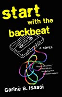 Start with the Backbeat: A Musical Novel