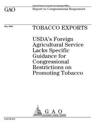 Tobacco Exports: USDA's Foreign Agriculture Service Lacks Specific Guidance for Congressional Restrictions on Promoting Tobacco