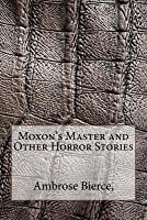 Moxon's Master and Other Horror Stories