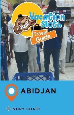 Vacation Sloth Travel Guide Abidjan Ivory Coast