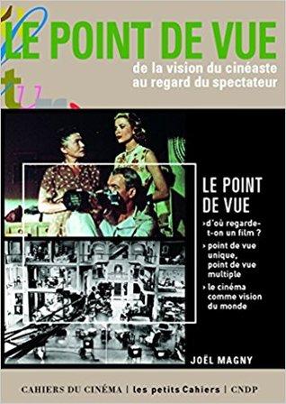 Le Point De Vue De La Vision Du Cineaste Au Regard Du Spectateur By Joel Magny