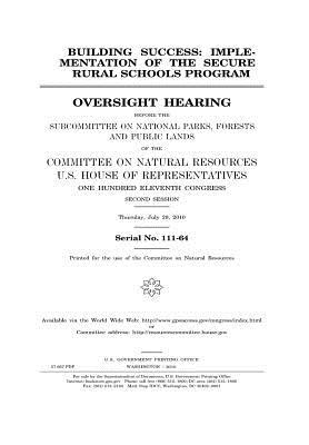 Building Success: Implementation of the Secure Rural Schools Program  by  U.S. Congress