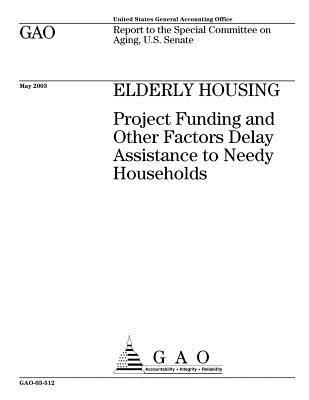 Elderly Housing: Project Funding and Other Factors Delay Assistance to Needy Households U.S. Government Accountability Office